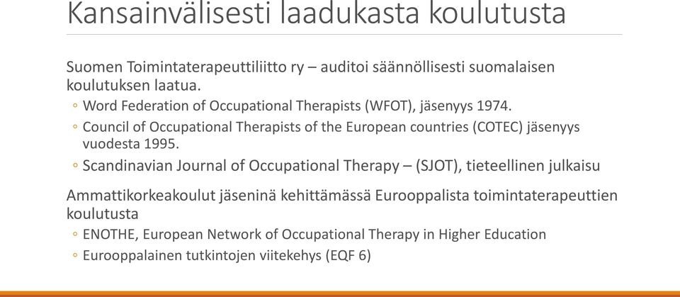 Council of Occupational Therapists of the European countries (COTEC) jäsenyys vuodesta 1995.