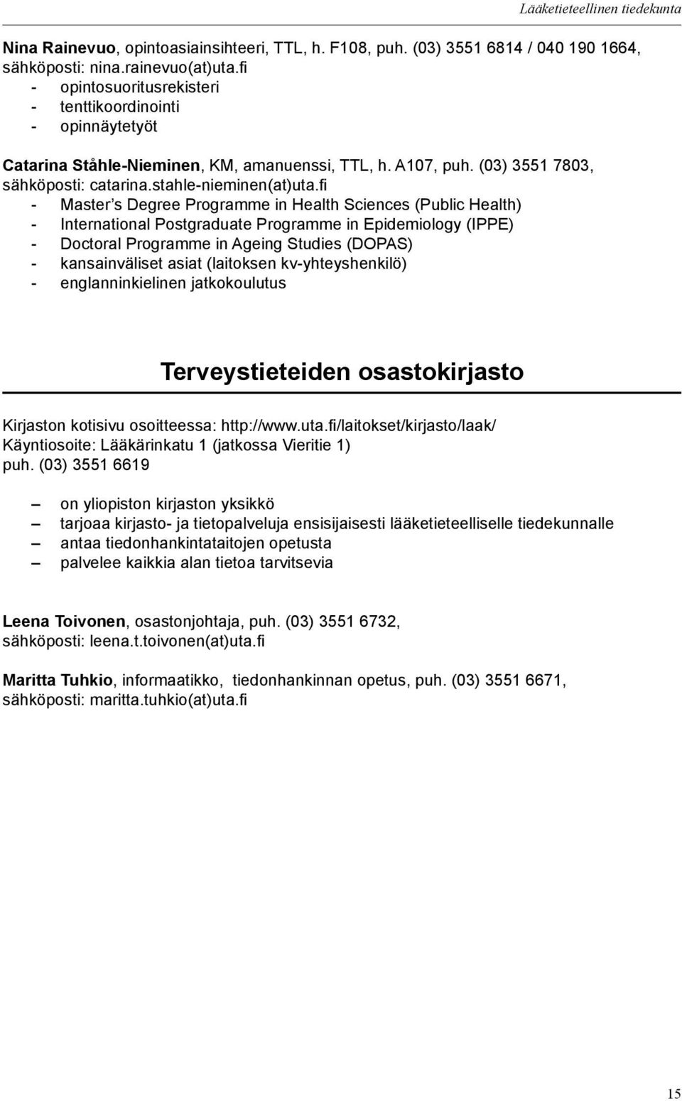 fi - Master s Degree Programme in Health Sciences (Public Health) - International Postgraduate Programme in Epidemiology (IPPE) - Doctoral Programme in Ageing Studies (DOPAS) - kansainväliset asiat