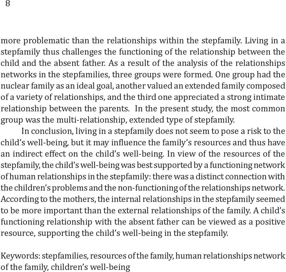 One group had the nuclear family as an ideal goal, another valued an extended family composed of a variety of relationships, and the third one appreciated a strong intimate relationship between the