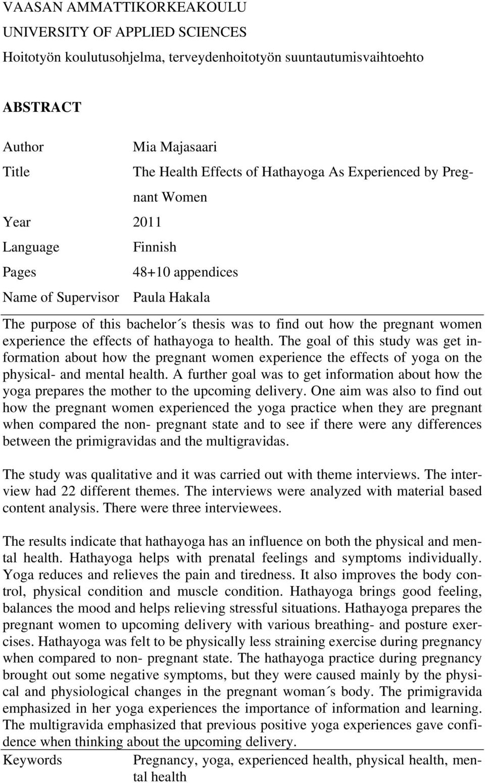 the effects of hathayoga to health. The goal of this study was get information about how the pregnant women experience the effects of yoga on the physical- and mental health.