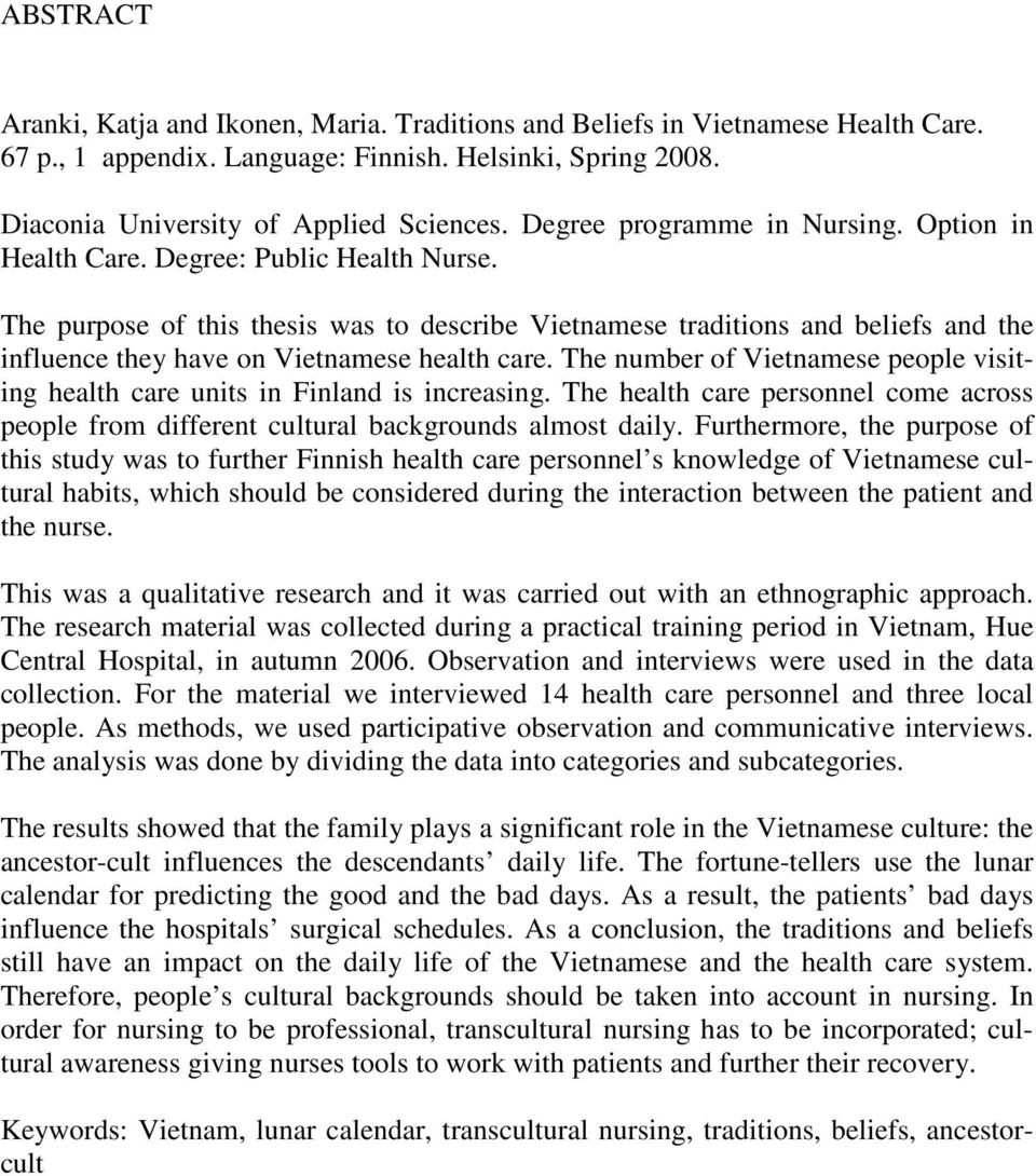 The purpose of this thesis was to describe Vietnamese traditions and beliefs and the influence they have on Vietnamese health care.