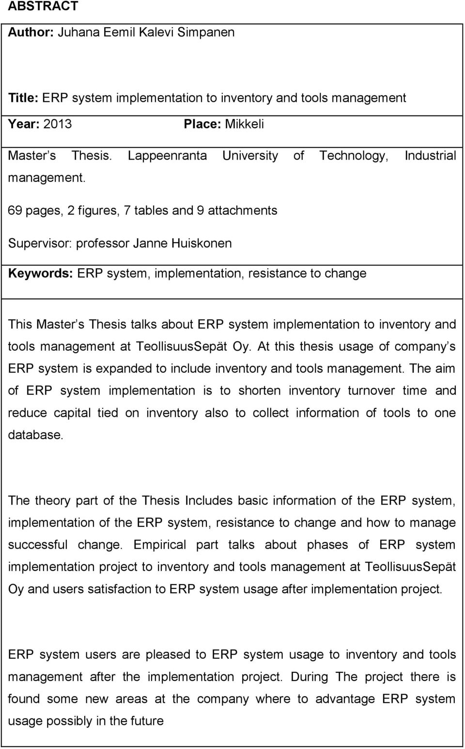 69 pages, 2 figures, 7 tables and 9 attachments Supervisor: professor Janne Huiskonen Keywords: ERP system, implementation, resistance to change This Master s Thesis talks about ERP system