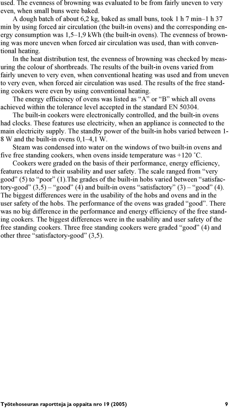 ovens). The evenness of browning was more uneven when forced air circulation was used, than with conventional heating.