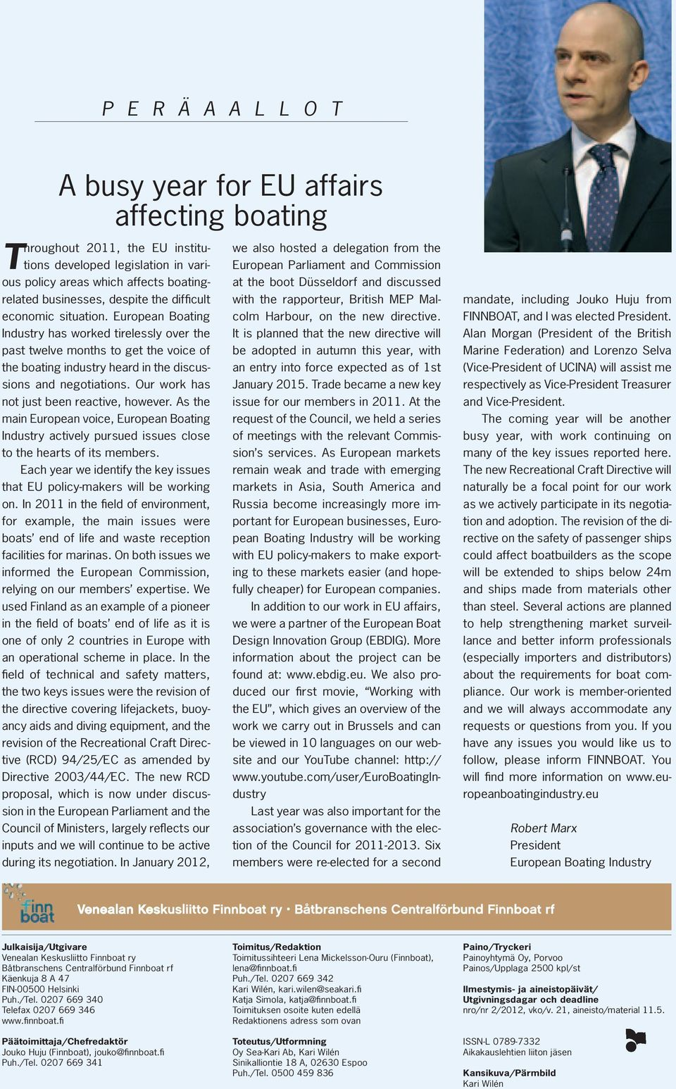 Our work has not just been reactive, however. As the main European voice, European Boating Industry actively pursued issues close to the hearts of its members.