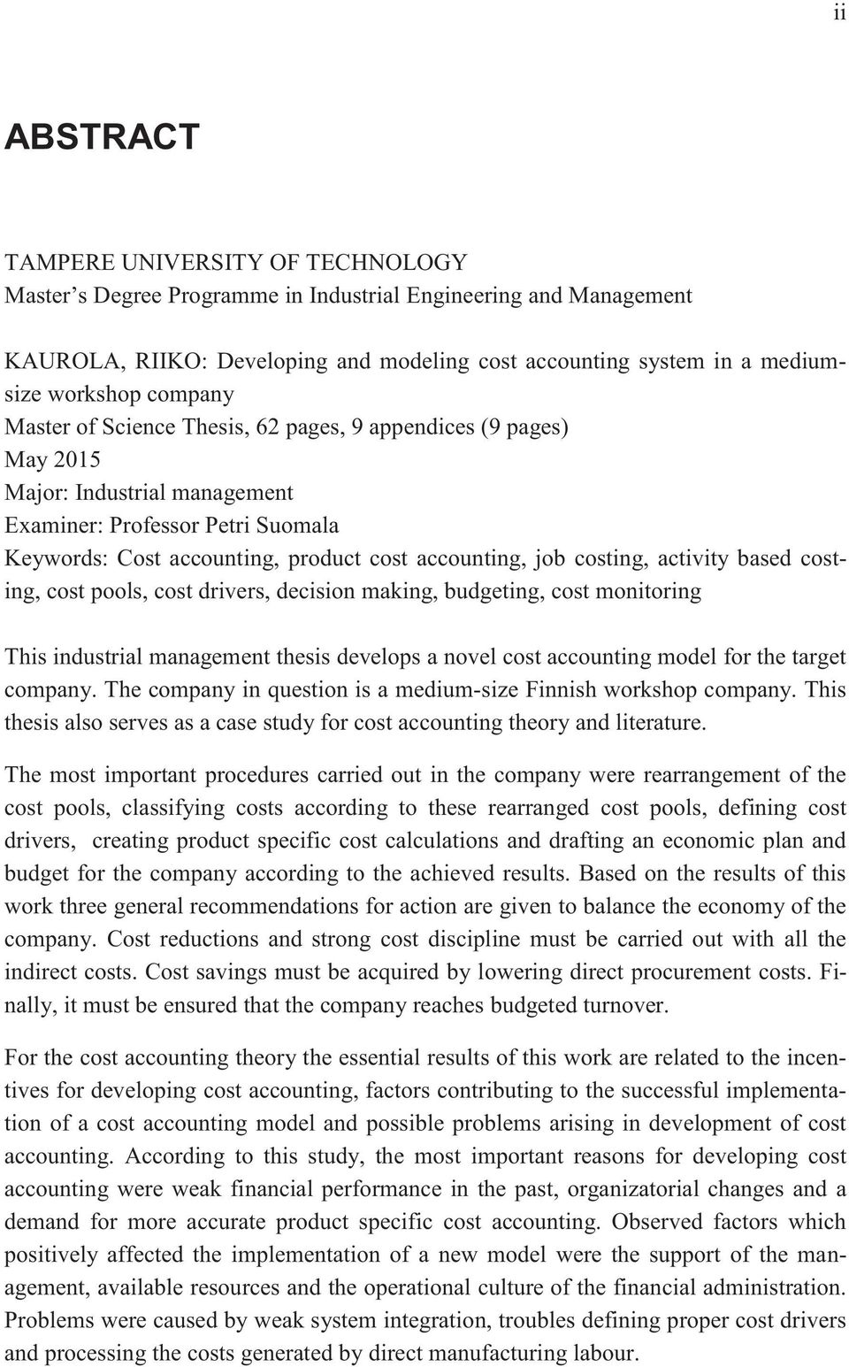costing, activity based costing, cost pools, cost drivers, decision making, budgeting, cost monitoring This industrial management thesis develops a novel cost accounting model for the target company.