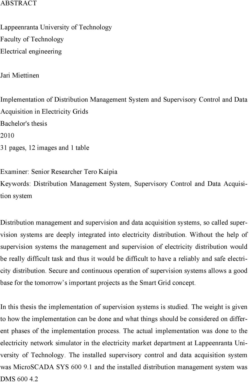 Acquisition system Distribution management and supervision and data acquisition systems, so called supervision systems are deeply integrated into electricity distribution.