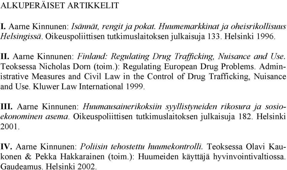 Administrative Measures and Civil Law in the Control of Drug Trafficking, Nuisance and Use. Kluwer Law International 1999. III.