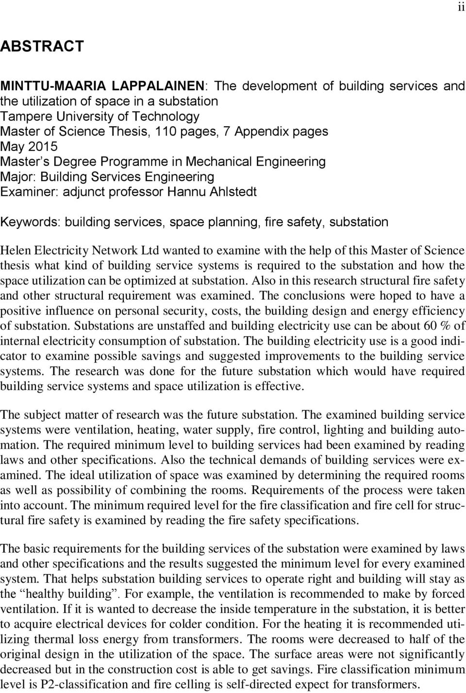 planning, fire safety, substation Helen Electricity Network Ltd wanted to examine with the help of this Master of Science thesis what kind of building service systems is required to the substation