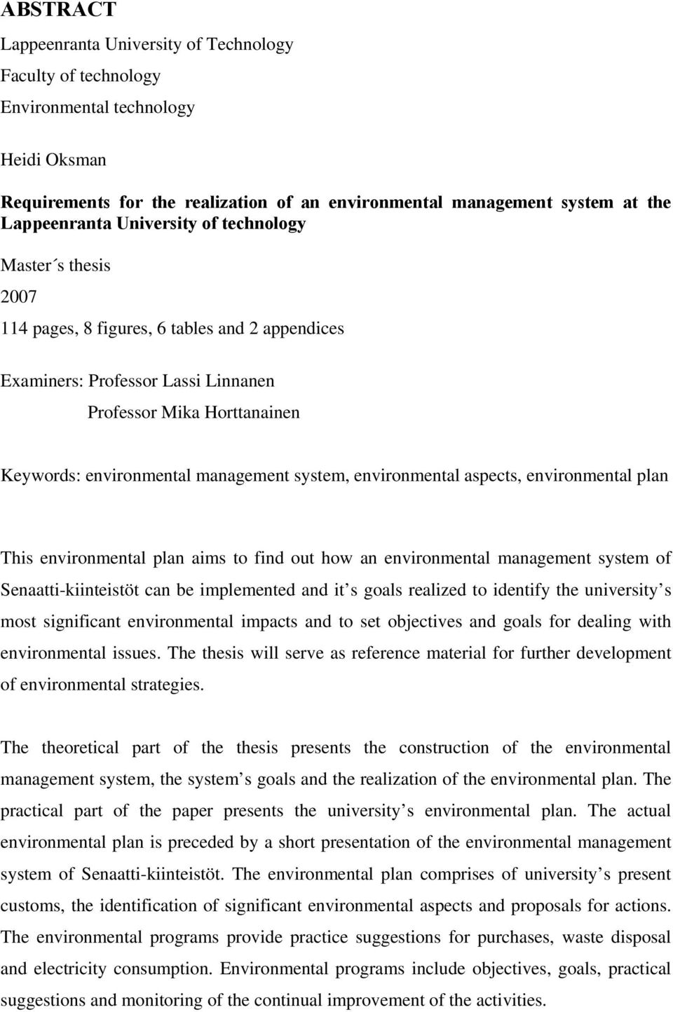 system, environmental aspects, environmental plan This environmental plan aims to find out how an environmental management system of Senaatti-kiinteistöt can be implemented and it s goals realized to