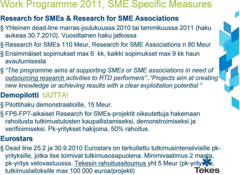 supporting SMEs or SME associations in need of outsourcing research activities to RTD performers.