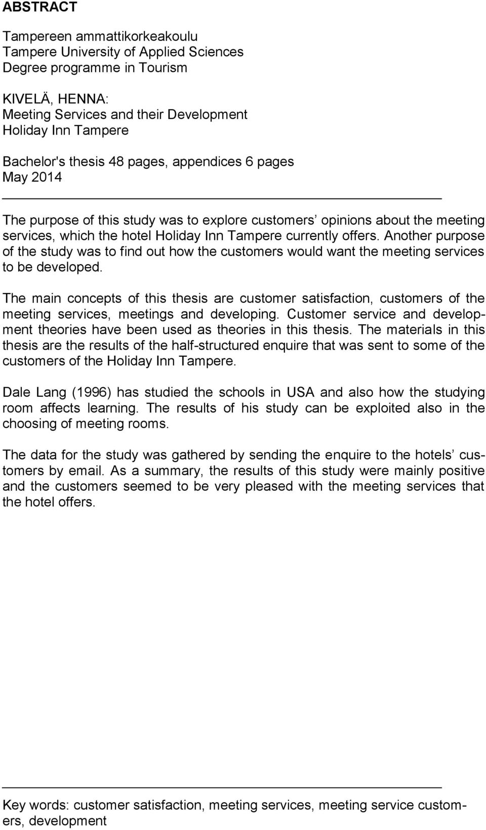 Another purpose of the study was to find out how the customers would want the meeting services to be developed.
