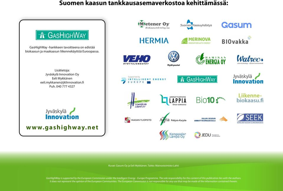 Taitto: Mainostoimisto Lahti GasHighWay is supported by the European Commission under the Intelligent Energy - Europe Programme.