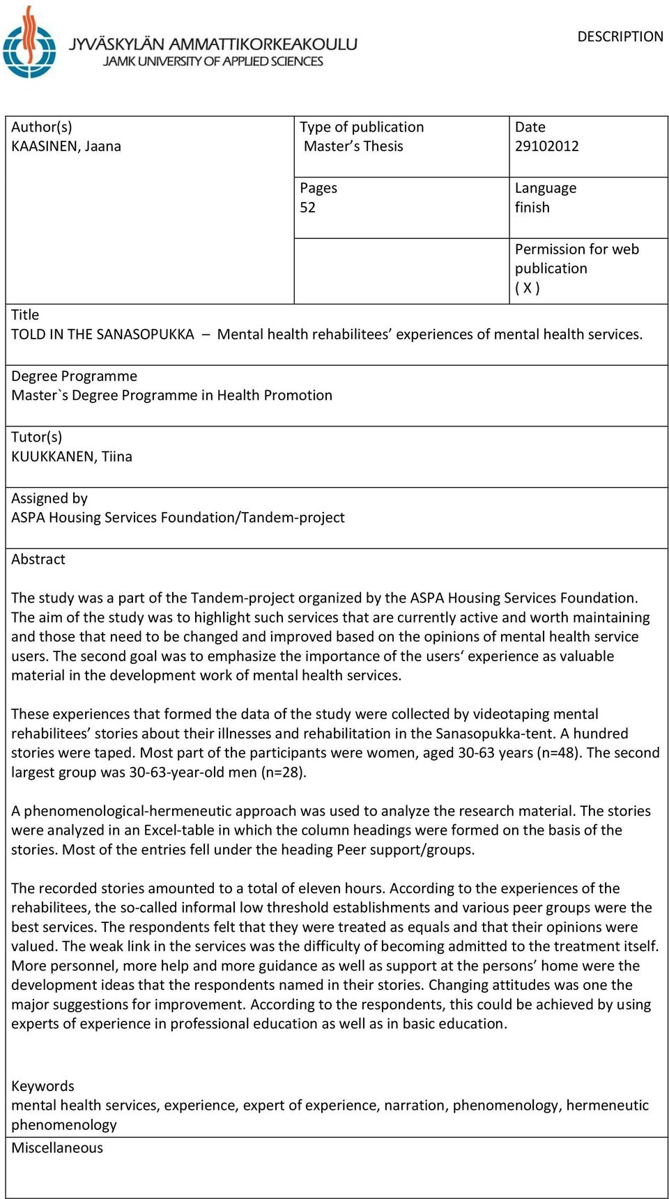 Degree Programme Master`s Degree Programme in Health Promotion Tutor(s) KUUKKANEN, Tiina Assigned by ASPA Housing Services Foundation/Tandem-project Abstract The study was a part of the