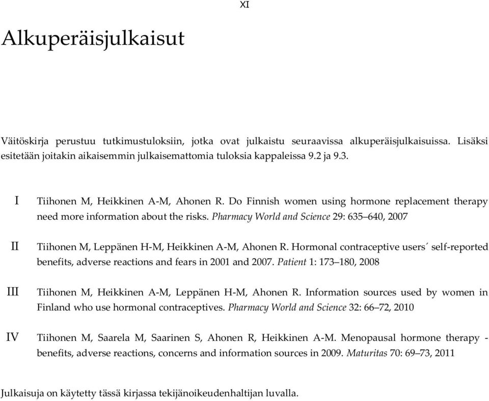 Pharmacy World and Science 29: 635 640, 2007 Tiihonen M, Leppänen H-M, Heikkinen A-M, Ahonen R. Hormonal contraceptive users self-reported benefits, adverse reactions and fears in 2001 and 2007.