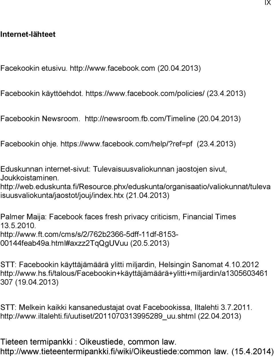 fi/resource.phx/eduskunta/organisaatio/valiokunnat/tuleva isuusvaliokunta/jaostot/jouj/index.htx (21.04.2013) Palmer Maija: Facebook faces fresh privacy criticism, Financial Times 13.5.2010.