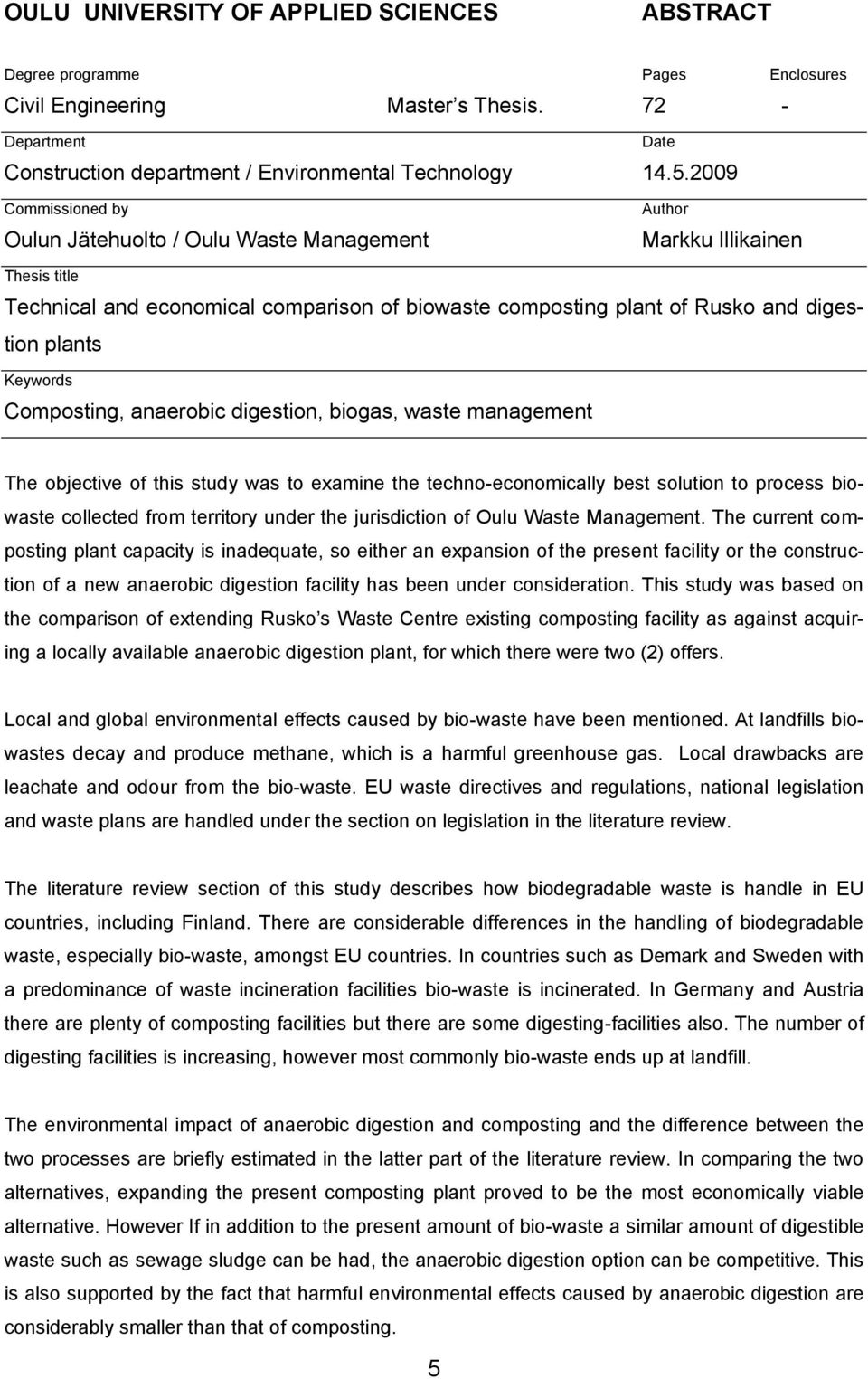 Keywords Composting, anaerobic digestion, biogas, waste management The objective of this study was to examine the techno-economically best solution to process biowaste collected from territory under