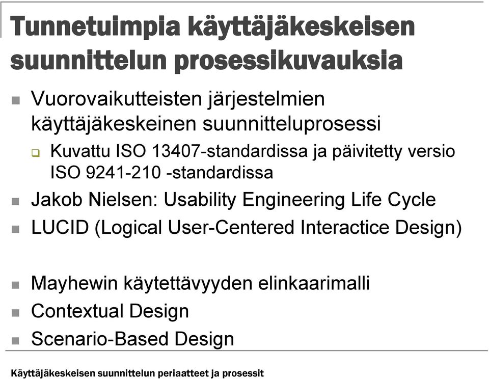 -standardissa Jakob Nielsen: Usability Engineering Life Cycle LUCID (Logical User-Centered Interactice Design)
