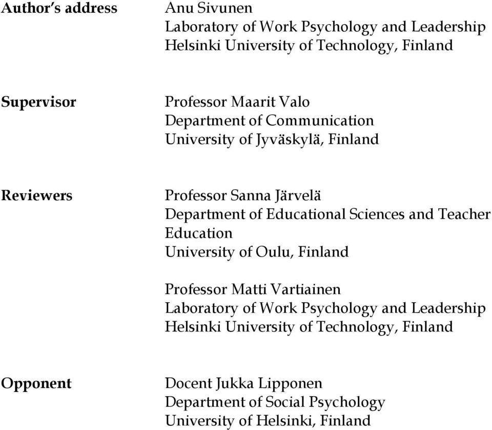 Educational Sciences and Teacher Education University of Oulu, Finland Professor Matti Vartiainen Laboratory of Work Psychology and