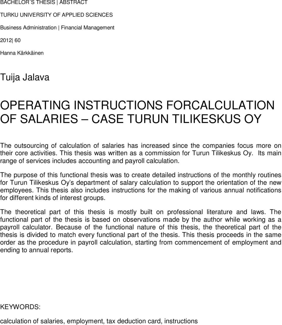 This thesis was written as a commission for Turun Tilikeskus Oy. Its main range of services includes accounting and payroll calculation.