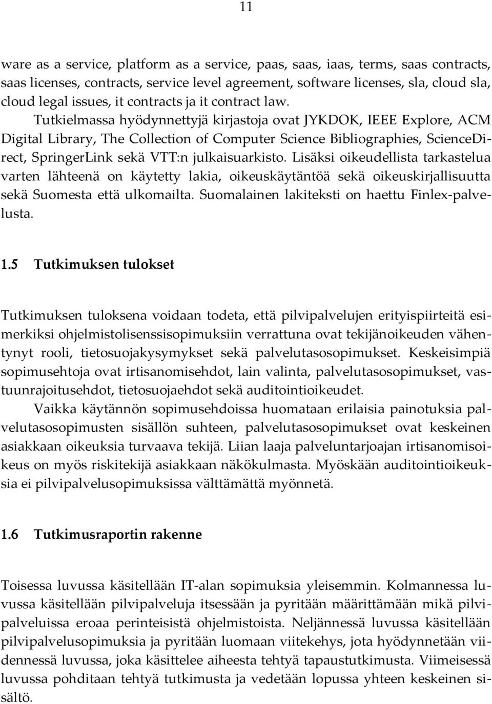 Tutkielmassa hyödynnettyjä kirjastoja ovat JYKDOK, IEEE Explore, ACM Digital Library, The Collection of Computer Science Bibliographies, ScienceDirect, SpringerLink sekä VTT:n julkaisuarkisto.