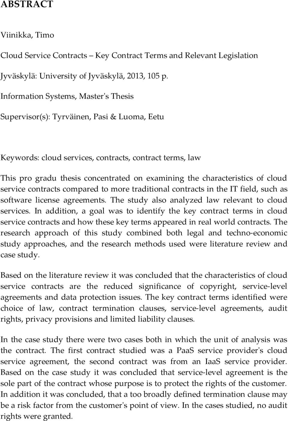 characteristics of cloud service contracts compared to more traditional contracts in the IT field, such as software license agreements. The study also analyzed law relevant to cloud services.