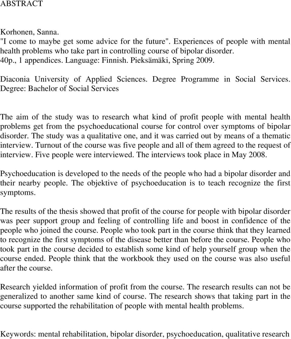 Degree: Bachelor of Social Services The aim of the study was to research what kind of profit people with mental health problems get from the psychoeducational course for control over symptoms of
