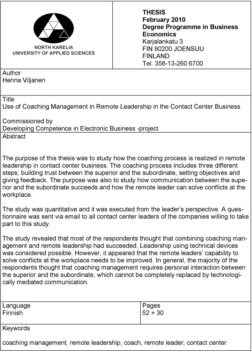 thesis was to study how the coaching process is realized in remote leadership in contact center business.