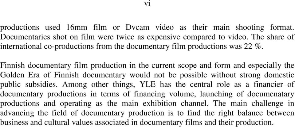 Finnish documentary film production in the current scope and form and especially the Golden Era of Finnish documentary would not be possible without strong domestic public subsidies.