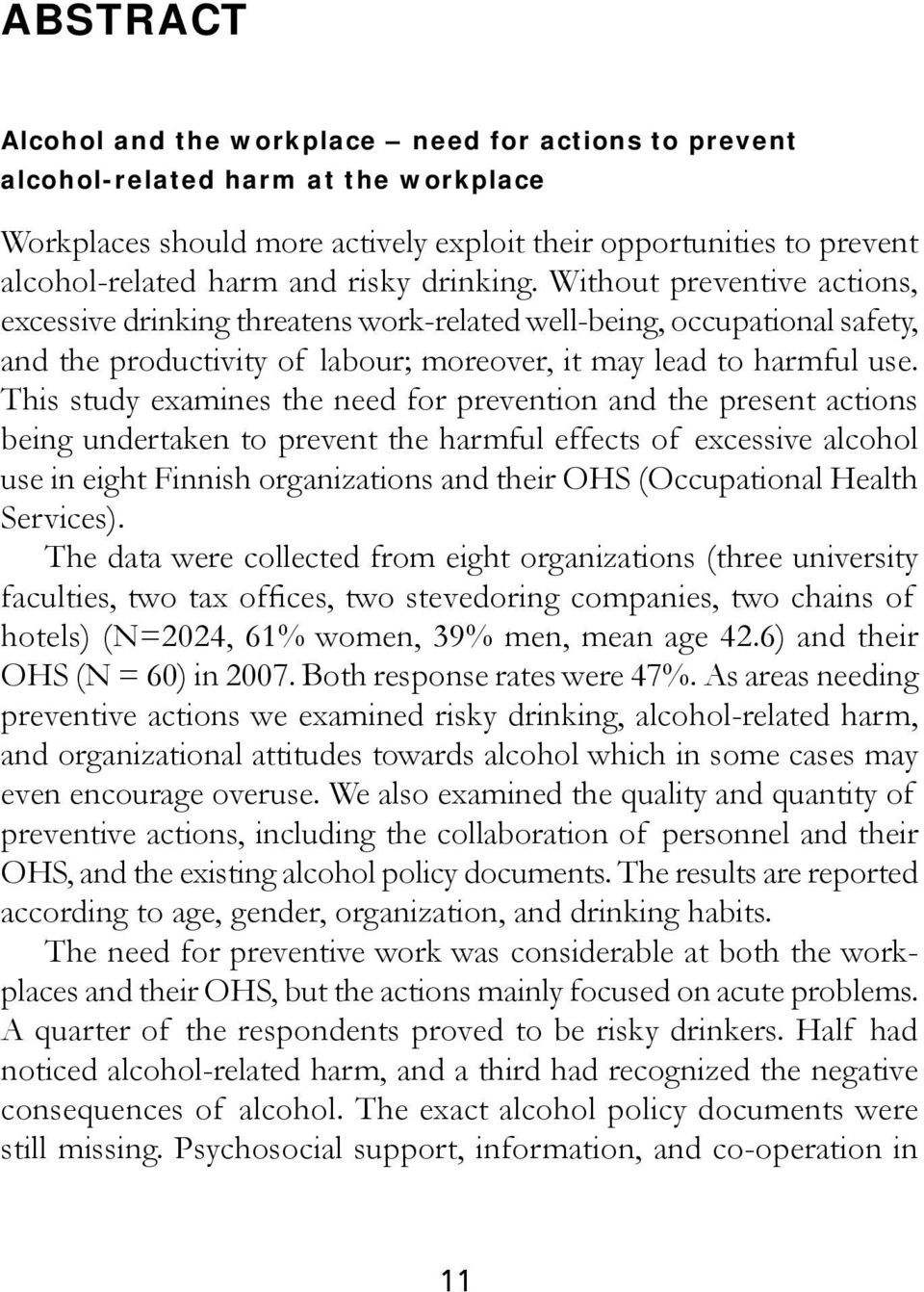 This study examines the need for prevention and the present actions being undertaken to prevent the harmful effects of excessive alcohol use in eight Finnish organizations and their OHS (Occupational