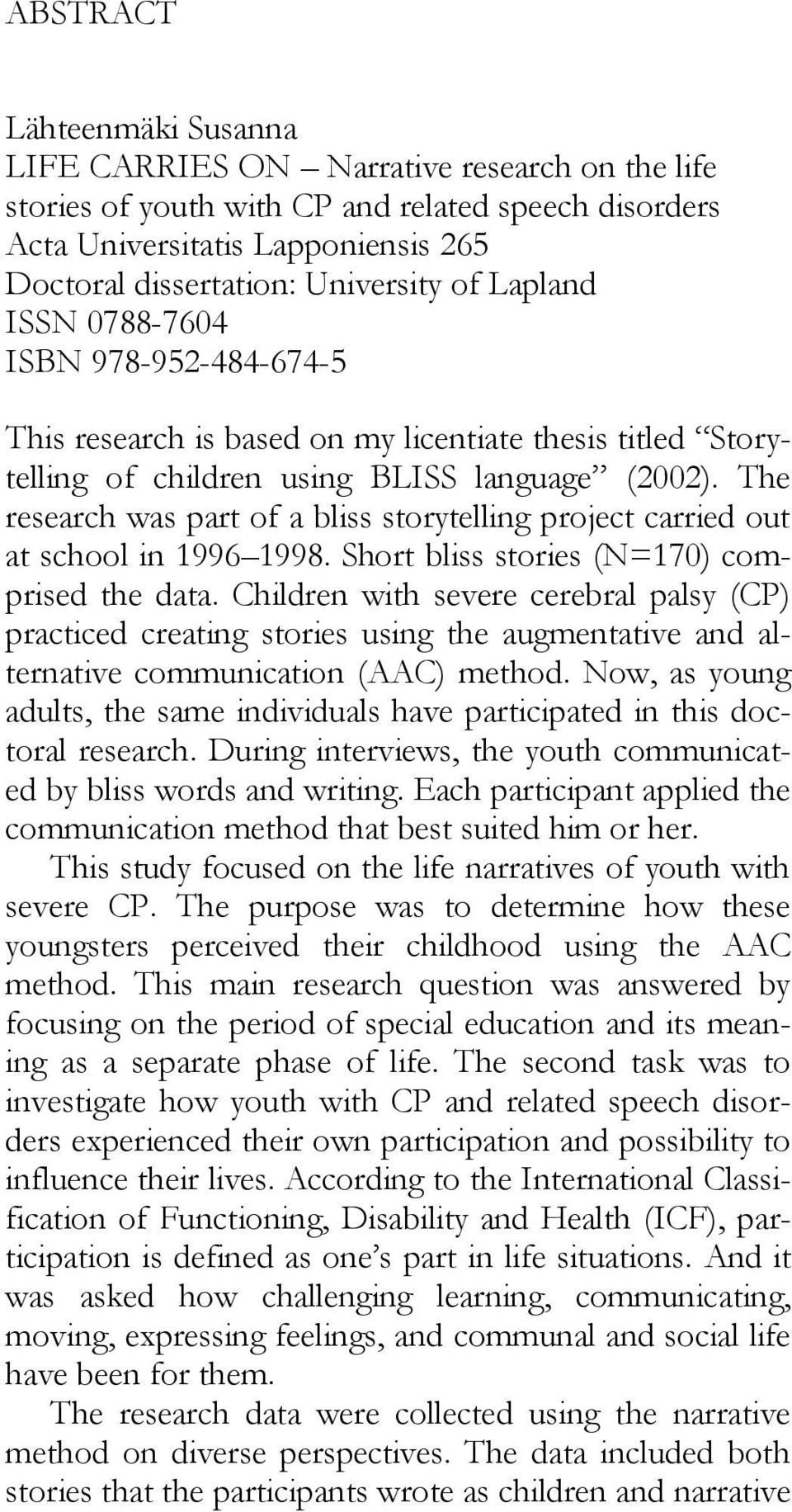 The research was part of a bliss storytelling project carried out at school in 1996 1998. Short bliss stories (N=170) comprised the data.