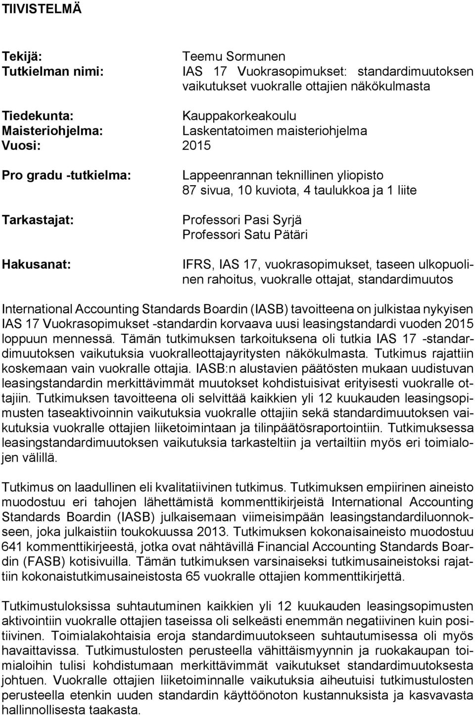 Professori Satu Pätäri IFRS, IAS 17, vuokrasopimukset, taseen ulkopuolinen rahoitus, vuokralle ottajat, standardimuutos International Accounting Standards Boardin (IASB) tavoitteena on julkistaa