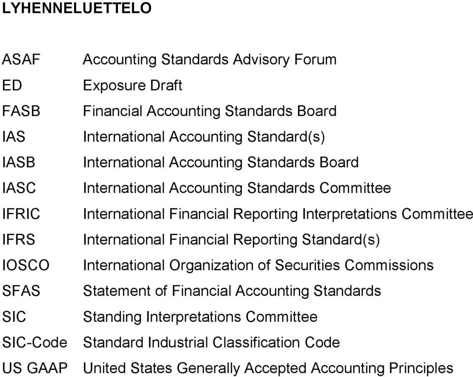 Committee IFRS International Financial Reporting Standard(s) IOSCO International Organization of Securities Commissions SFAS Statement of Financial