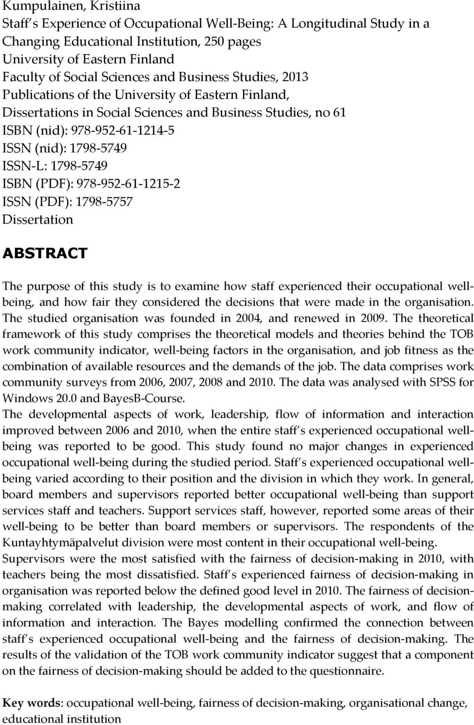 1798-5749 ISBN (PDF): 978-952-61-1215-2 ISSN (PDF): 1798-5757 Dissertation ABSTRACT The purpose of this study is to examine how staff experienced their occupational wellbeing, and how fair they