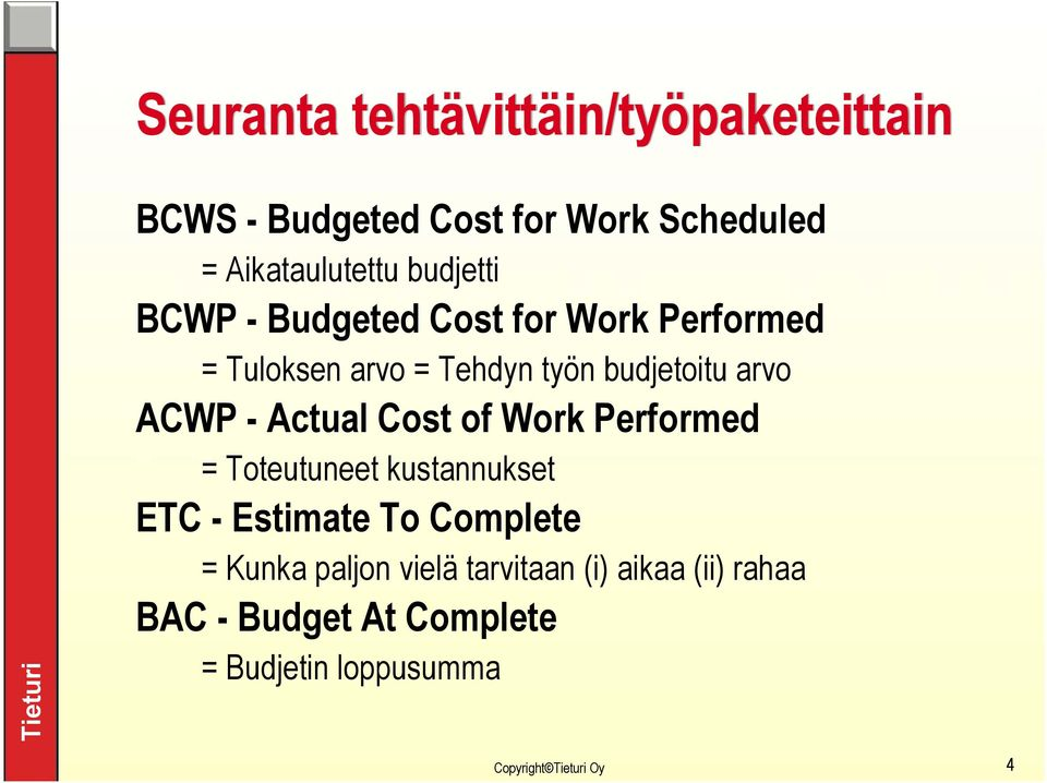 ACWP - Actual Cost of Work Performed = Toteutuneet kustannukset ETC - Estimate To Complete =