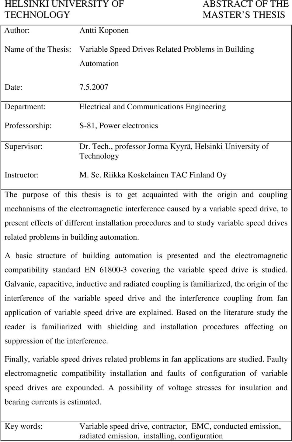 Riikka Koskelainen TAC Finland Oy The purpose of this thesis is to get acquainted with the origin and coupling mechanisms of the electromagnetic interference caused by a variable speed drive, to