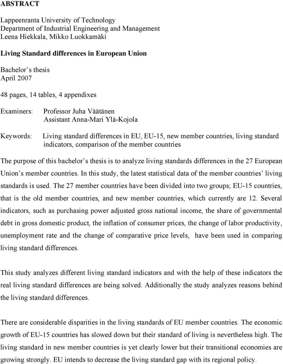 standard indicators, comparison of the member countries The purpose of this bachelor s thesis is to analyze living standards differences in the 27 European Union s member countries.