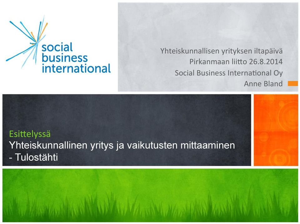 2014 Social Business InternaAonal Oy Anne
