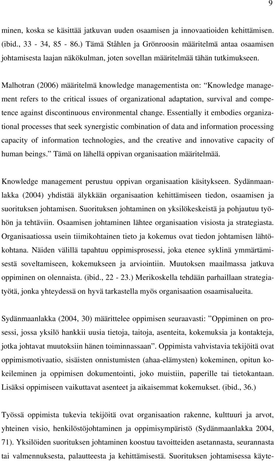 Malhotran (2006) määritelmä knowledge managementista on: Knowledge management refers to the critical issues of organizational adaptation, survival and competence against discontinuous environmental