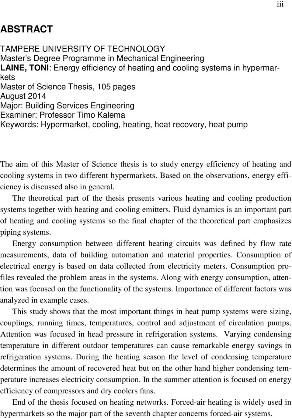thesis is to study energy efficiency of heating and cooling systems in two different hypermarkets. Based on the observations, energy efficiency is discussed also in general.