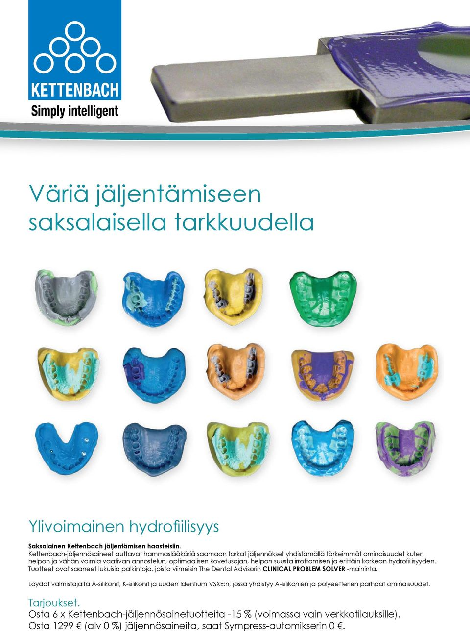 suusta irrottamisen ja erittäin korkean hydrofiilisyyden. Tuotteet ovat saaneet lukuisia palkintoja, joista viimeisin The Dental Advisorin CLINICAL PROBLEM SOLVER -maininta.