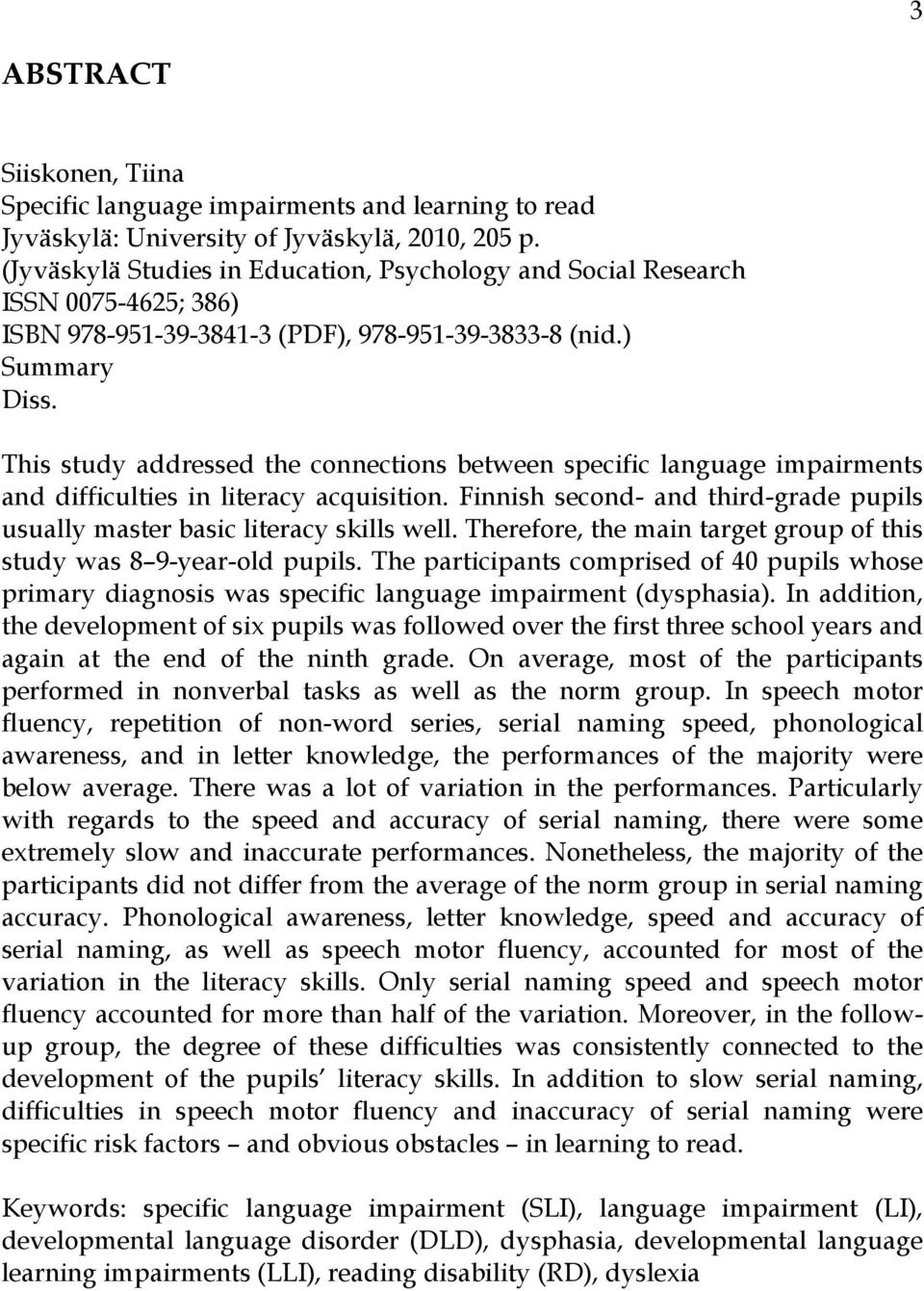 This study addressed the connections between specific language impairments and difficulties in literacy acquisition. Finnish second- and third-grade pupils usually master basic literacy skills well.