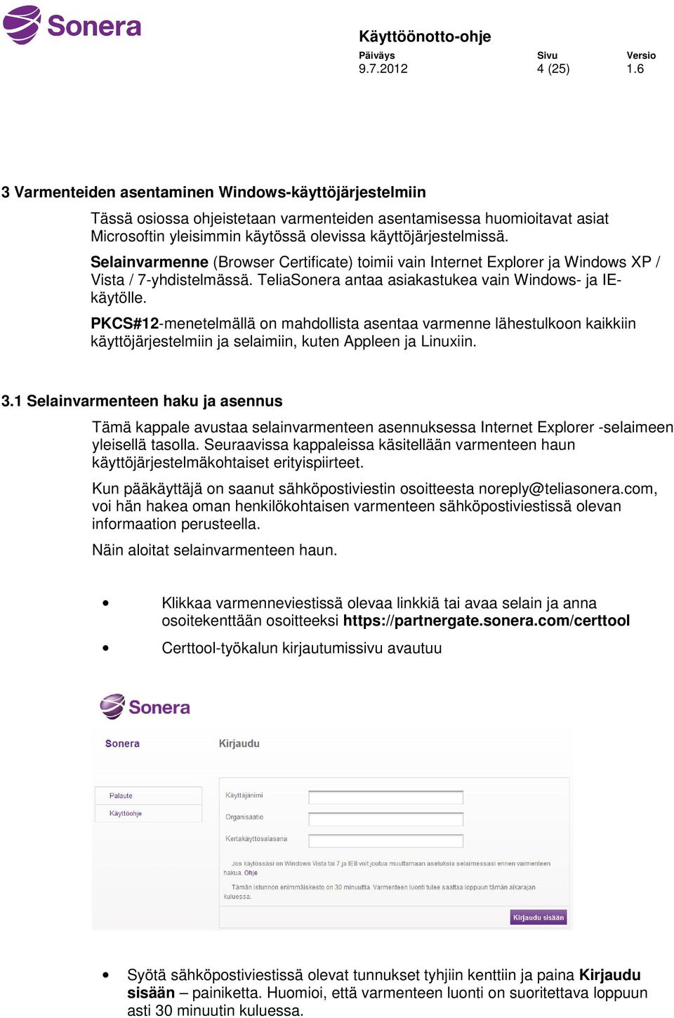 Selainvarmenne (Browser Certificate) toimii vain Internet Explorer ja Windows XP / Vista / 7-yhdistelmässä. TeliaSonera antaa asiakastukea vain Windows- ja IEkäytölle.
