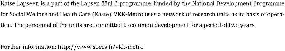 VKK-Metro uses a network of research units as its basis of operation.