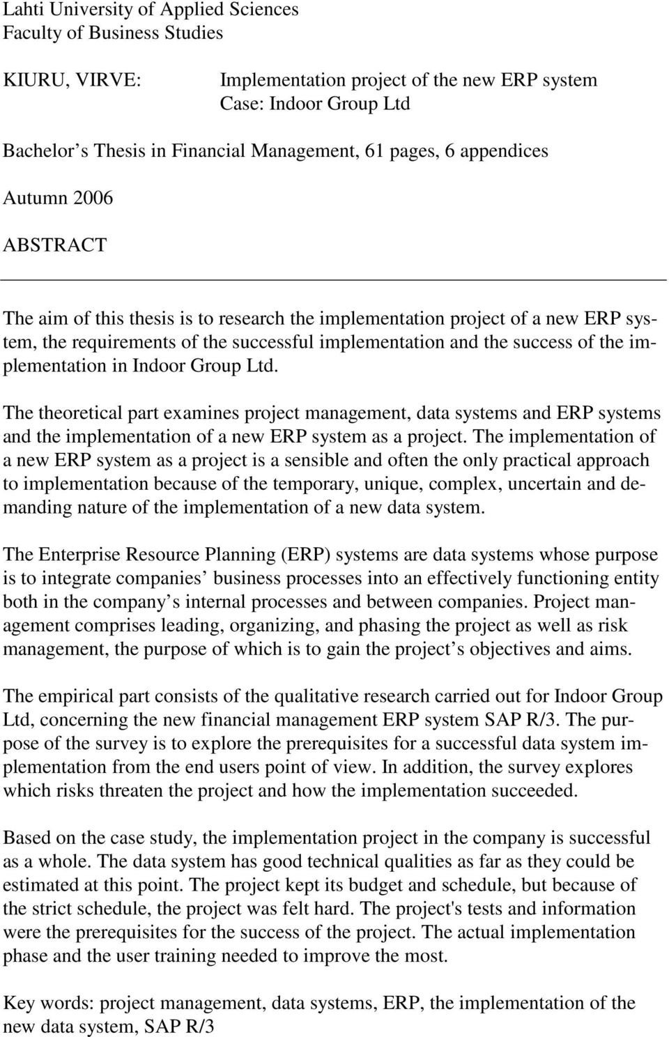 implementation in Indoor Group Ltd. The theoretical part examines project management, data systems and ERP systems and the implementation of a new ERP system as a project.