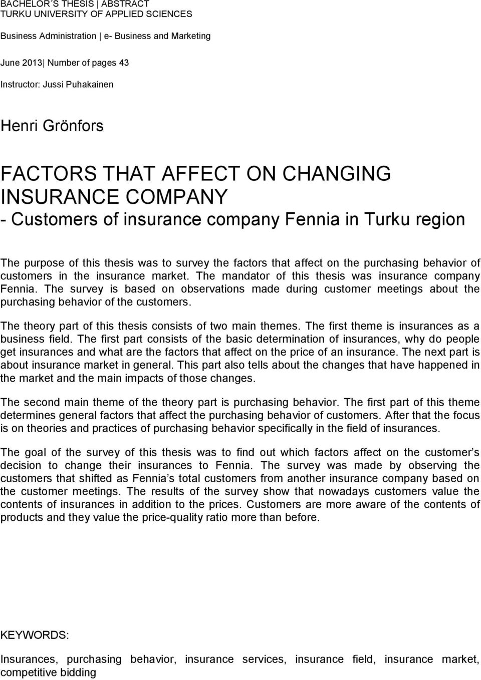 in the insurance market. The mandator of this thesis was insurance company Fennia. The survey is based on observations made during customer meetings about the purchasing behavior of the customers.