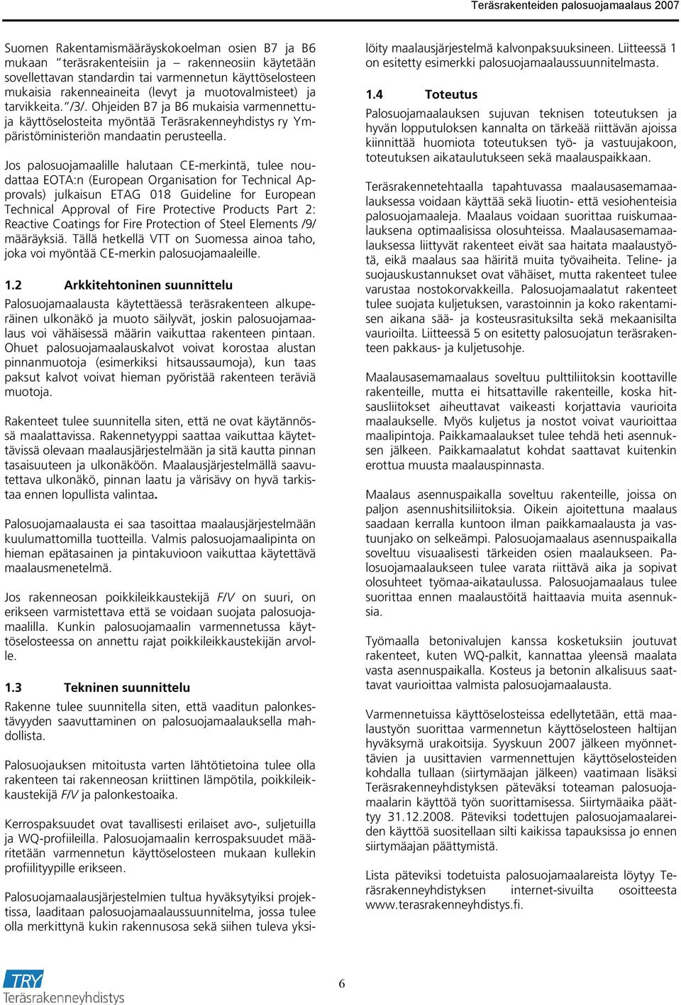 Jos palosuojamaalille halutaan CE-merkintä, tulee noudattaa EOTA:n (European Organisation for Technical Approvals) julkaisun ETAG 018 Guideline for European Technical Approval of Fire Protective