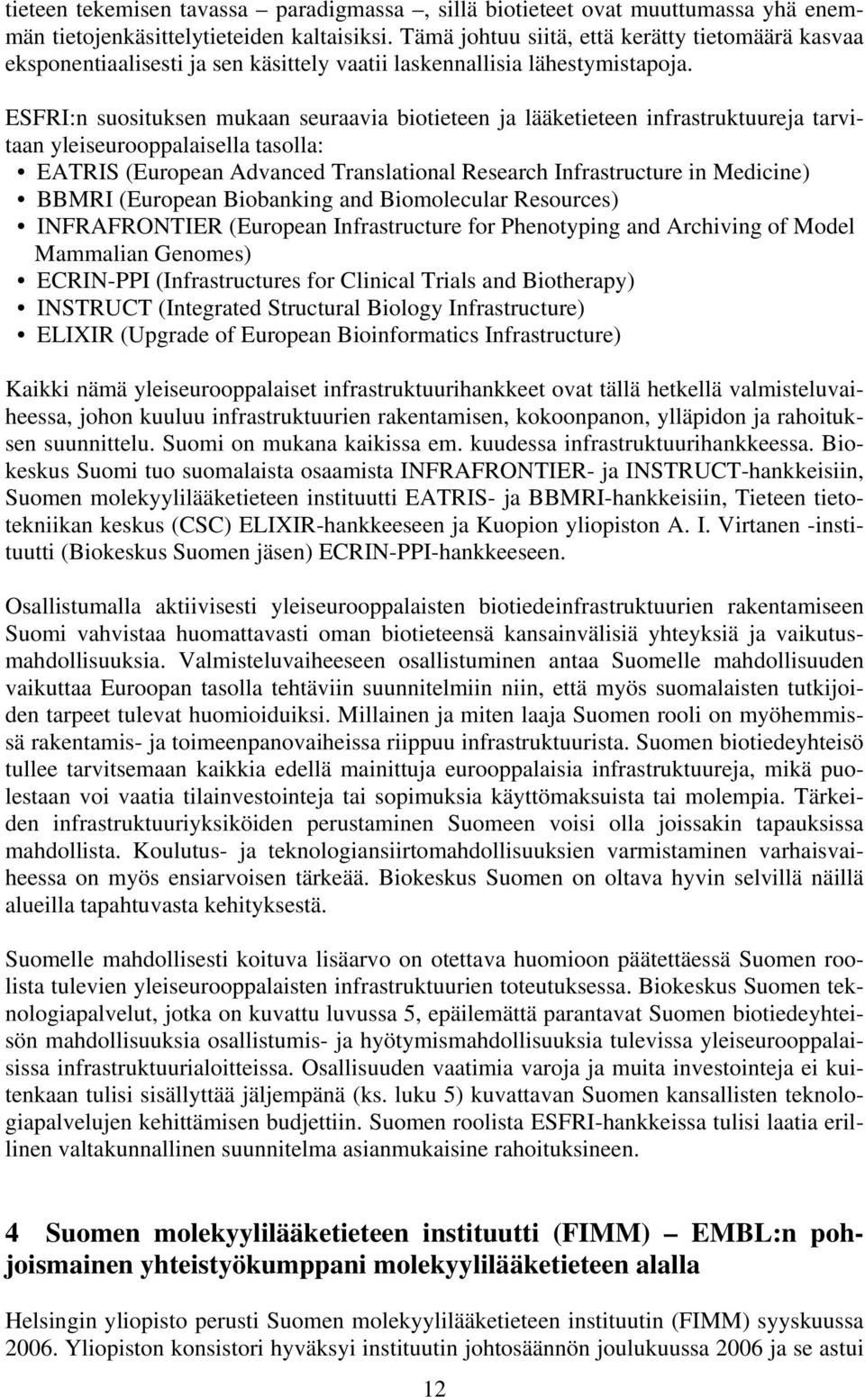ESFRI:n suosituksen mukaan seuraavia biotieteen ja lääketieteen infrastruktuureja tarvitaan yleiseurooppalaisella tasolla: EATRIS (European Advanced Translational Research Infrastructure in Medicine)