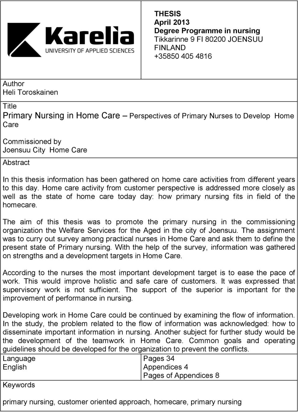 Home care activity from customer perspective is addressed more closely as well as the state of home care today day: how primary nursing fits in field of the homecare.