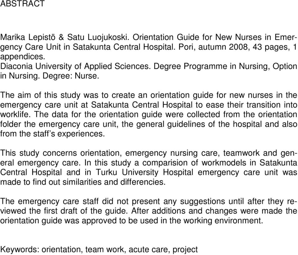 The aim of this study was to create an orientation guide for new nurses in the emergency care unit at Satakunta Central Hospital to ease their transition into worklife.