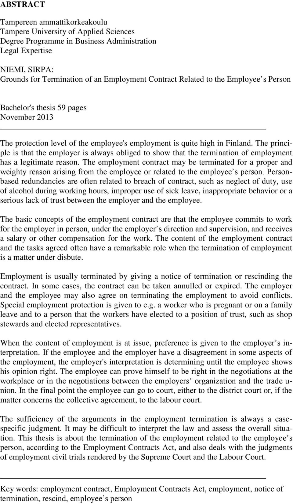The principle is that the employer is always obliged to show that the termination of employment has a legitimate reason.
